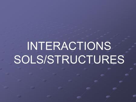 INTERACTIONS SOLS/STRUCTURES.