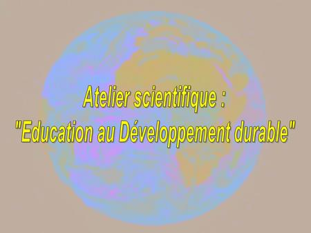 Atelier scientifique : Education au Développement durable