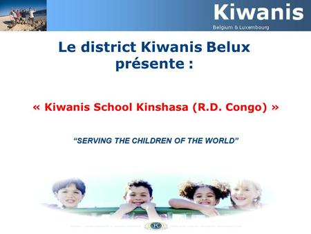 "Le district Kiwanis Belux présente : « Kiwanis School Kinshasa (R.D. Congo) » ""SERVING THE CHILDREN OF THE WORLD"""