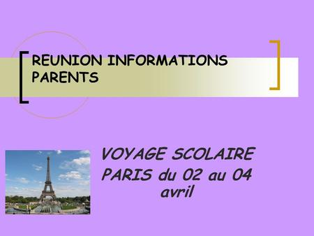 VOYAGE SCOLAIRE PARIS du 02 au 04 avril REUNION INFORMATIONS PARENTS.
