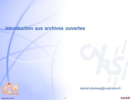 Septembre 2005 1 Introduction aux archives ouvertes