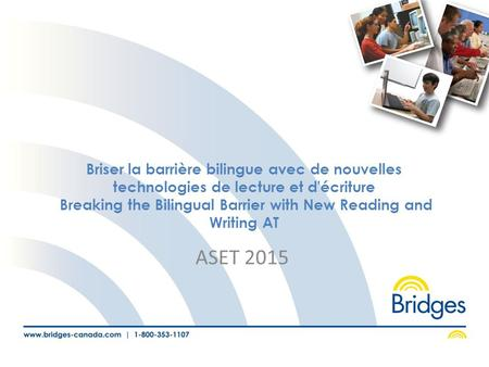 Briser la barrière bilingue avec de nouvelles technologies de lecture et d'écriture Breaking the Bilingual Barrier with New Reading and Writing AT ASET.