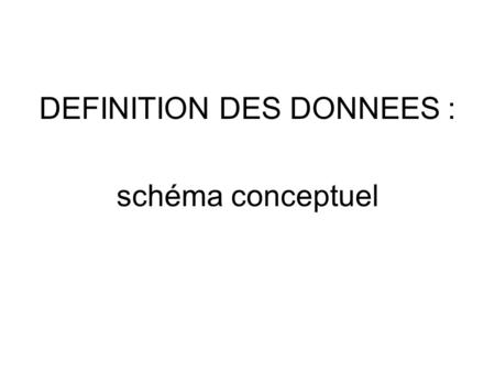 DEFINITION DES DONNEES : schéma conceptuel. Schéma conceptuel instructiondescription CREATE TABLEcréation d'une relation ALTER TABLEmodification de la.