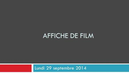 AFFICHE DE FILM Lundi 29 septembre 2014. Qu'est-ce que bonne affiche?  Question and Answer  Samples and Techniques.