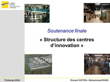 Printemps 2006 Vincent GUYON – Mohammed SHAKI UV TX : Structure des centres d'innovation Soutenance finale « Structure des centres d'innovation »