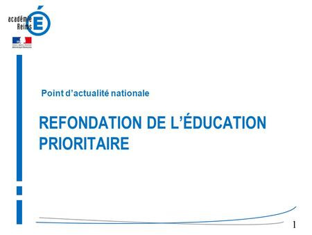 REFONDATION DE L'ÉDUCATION PRIORITAIRE Point d'actualité nationale 1.