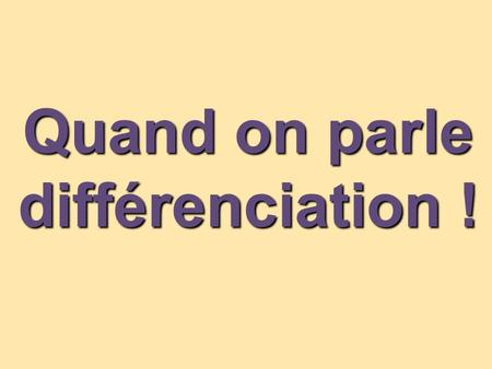Quand on parle différenciation !.