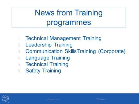 1 9 October 2014 TEC Meeting News from Training programmes 1. Technical Management Training 2. Leadership Training 3. Communication SkillsTraining (Corporate)