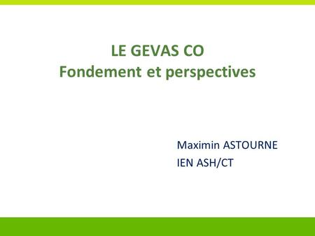 LE GEVAS CO Fondement et perspectives Maximin ASTOURNE IEN ASH/CT.