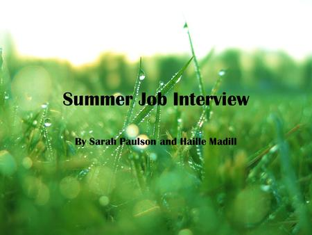 Summer Job Interview By Sarah Paulson and Haille Madill.