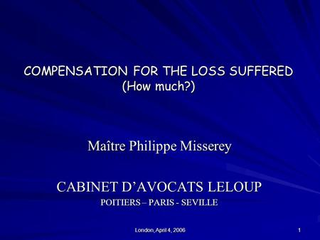 London, April 4, 2006 1 COMPENSATION FOR THE LOSS SUFFERED (How much?) Maître Philippe Misserey CABINET D'AVOCATS LELOUP POITIERS – PARIS - SEVILLE.