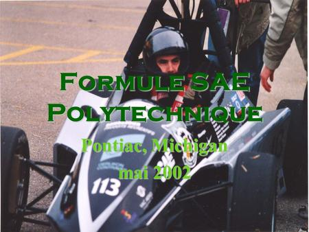 Formule SAE Polytechnique Pontiac, Michigan mai 2002.