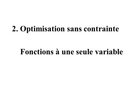 2. Optimisation sans contrainte Fonctions à une seule variable.