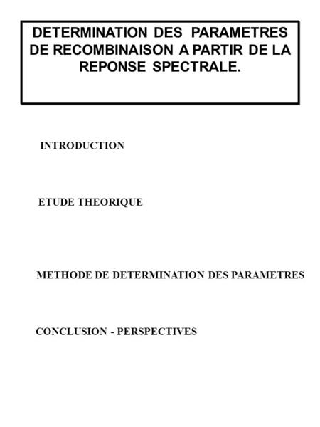 DETERMINATION DES PARAMETRES DE RECOMBINAISON A PARTIR DE LA REPONSE SPECTRALE. INTRODUCTION ETUDE THEORIQUE METHODE DE DETERMINATION DES PARAMETRES CONCLUSION.