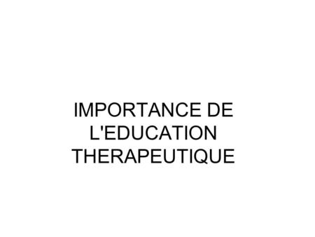 IMPORTANCE DE L'EDUCATION THERAPEUTIQUE
