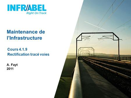 Maintenance de l'Infrastructure Cours 4.1.9 Rectification tracé voies A. Fayt 2011.