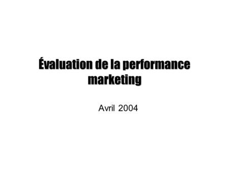 Évaluation de la performance marketing Avril 2004.