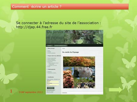 DJAP septembre 2012 1 Comment écrire un article ? Se connecter à l'adresse du site de l'association :