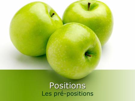Positions Les pré-positions. Where is it ? Use prepositions to state the position of each object in the illustration relative to the other object(s) in.