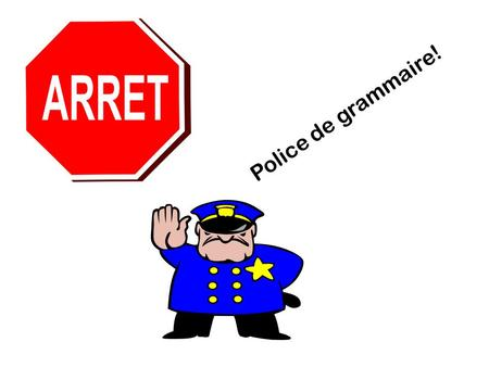 Police de grammaire!. Sujet (subject) A person, thing, place or idea performing the verb of a sentence. Ex. Le chat mange du jambon. verb – manger (to.
