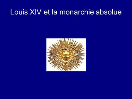 Louis XIV et la monarchie absolue