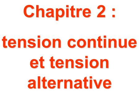 Chapitre 2 : tension continue et tension alternative.