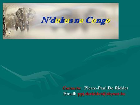 N'dukus na Congo Contacts: Pierre-Paul De Ridder Contacts: Pierre-Paul De Ridder