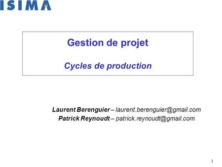1 Gestion de projet Cycles de production Laurent Berenguier – Patrick Reynoudt –
