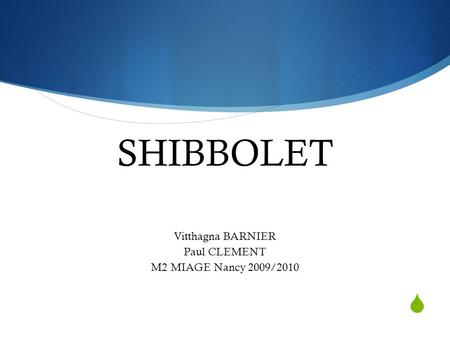  SHIBBOLET Vitthagna BARNIER Paul CLEMENT M2 MIAGE Nancy 2009/2010.