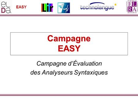 EASY Campagne EASY Campagne d'Évaluation des Analyseurs Syntaxiques.