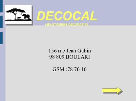 DECOCAL LES STICKERS DECORATIFS 156 rue Jean Gabin 98 809 BOULARI GSM :78 76 16.