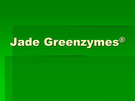 Jade Greenzymes®.