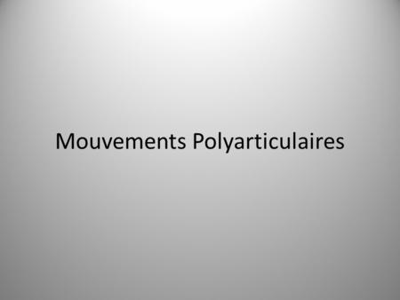 Mouvements Polyarticulaires