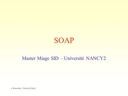 A. Roussanaly - Université Nancy2 SOAP Master Miage SID – Université NANCY2.