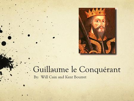 Guillaume le Conquérant By: Will Cain and Kent Bourret.