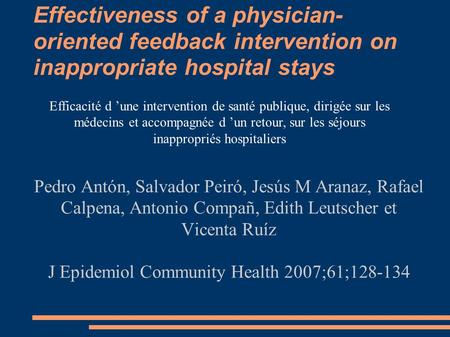 Effectiveness of a physician- oriented feedback intervention on inappropriate hospital stays Pedro Antón, Salvador Peiró, Jesús M Aranaz, Rafael Calpena,
