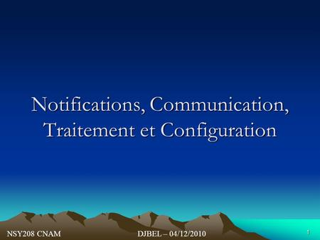 Notifications, Communication, Traitement et Configuration DJBEL – 04/12/2010NSY208 CNAM 1.