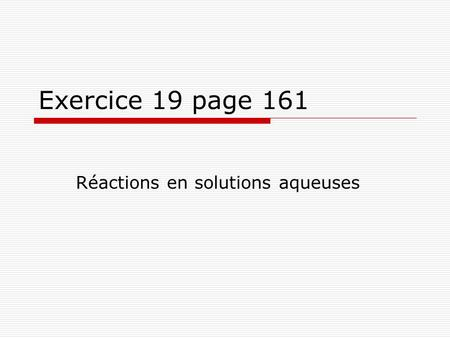 Exercice 19 page 161 Réactions en solutions aqueuses.
