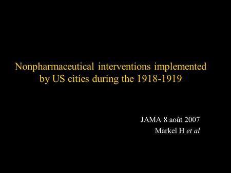 Nonpharmaceutical interventions implemented by US cities during the 1918-1919 JAMA 8 août 2007 Markel H et al.