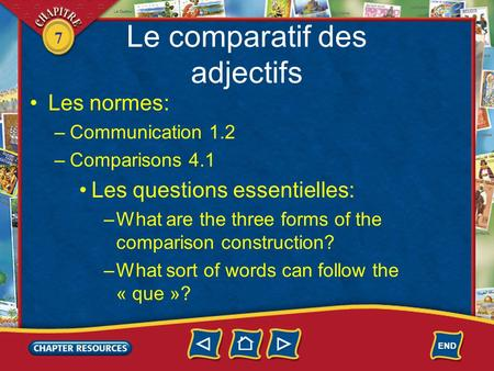 7 Le comparatif des adjectifs Les normes: –Communication 1.2 –Comparisons 4.1 Les questions essentielles: –What are the three forms of the comparison construction?