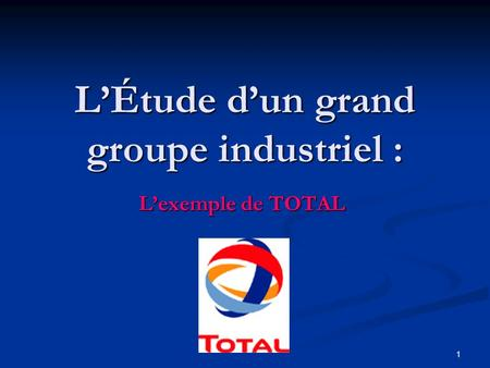 1 L'Étude d'un grand groupe industriel : L'exemple de TOTAL.