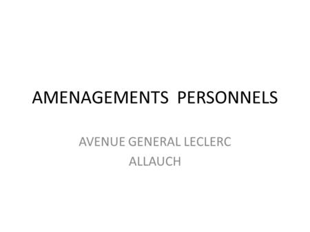 AMENAGEMENTS PERSONNELS AVENUE GENERAL LECLERC ALLAUCH.