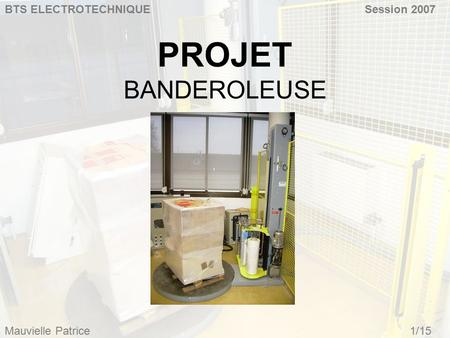 PROJET BANDEROLEUSE BTS ELECTROTECHNIQUESession 2007 Mauvielle Patrice1/15.