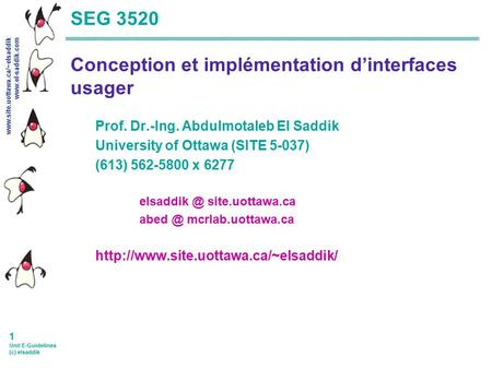 Www.site.uottawa.ca/~elsaddik www.el-saddik.com 1 Unit E-Guidelines (c) elsaddik SEG 3520 Conception et implémentation d'interfaces usager Prof. Dr.-Ing.