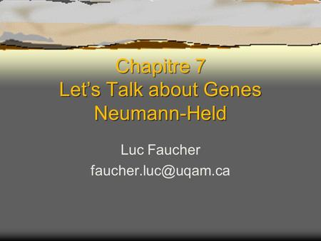 Chapitre 7 Let's Talk about Genes Neumann-Held Luc Faucher