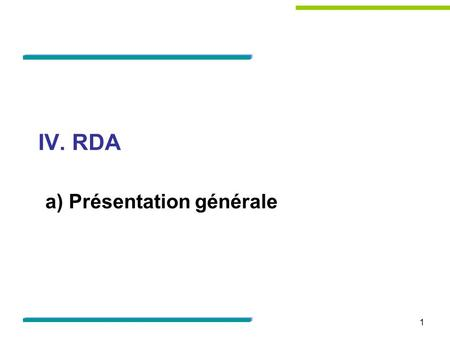 IV. RDA a) Présentation générale 1. RDA : Resource Description and Access  Code de catalogage à vocation internationale  piloté par un « Joint Steering.