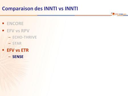 Comparaison des INNTI vs INNTI  ENCORE  EFV vs RPV –ECHO-THRIVE –STAR  EFV vs ETR –SENSE.