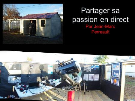 Partager sa passion en direct Par Jean-Marc Perreault.