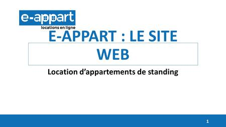 E-APPART : LE SITE WEB Location d'appartements de standing 1.