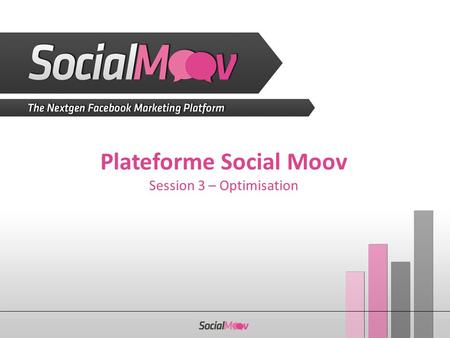 Plateforme Social Moov Session 3 – Optimisation. Optimisation du bid.